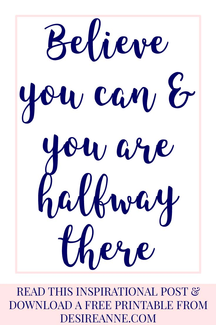 Believing in Yourself is Halfway to Your Goals!| Inspirational blog post and Free Quote Printable | by Desire Anne, Alabama blogger