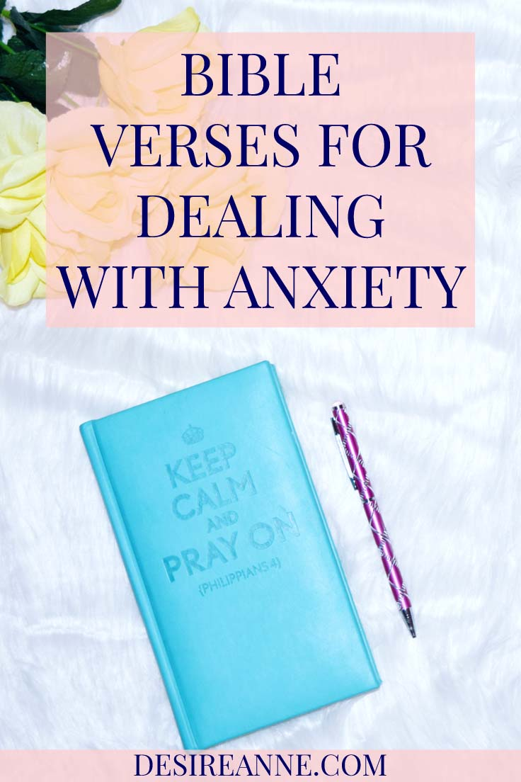 Bible Verses For Dealing With Anxiety and Fear by Desire Anne; Alabama blogger   #Faith #Christianity #BibleStudy